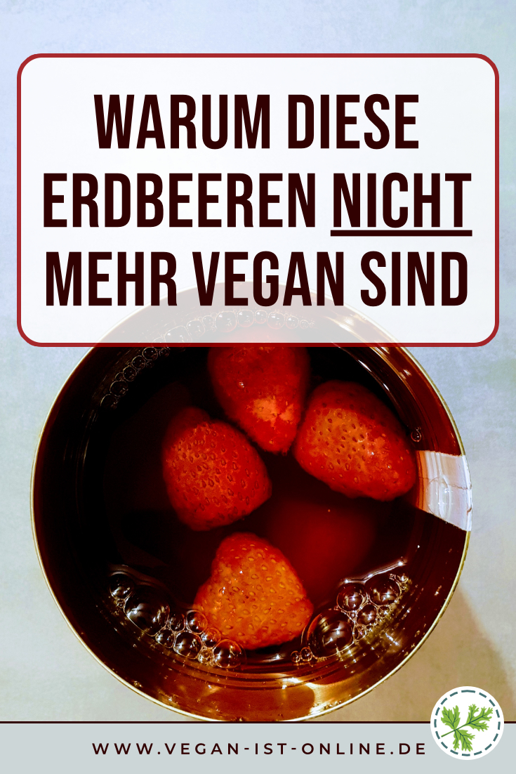 Warum diese Erdbeeren nicht mehr vegan sind | Mehr Infos auf www.vegan-ist-online.de